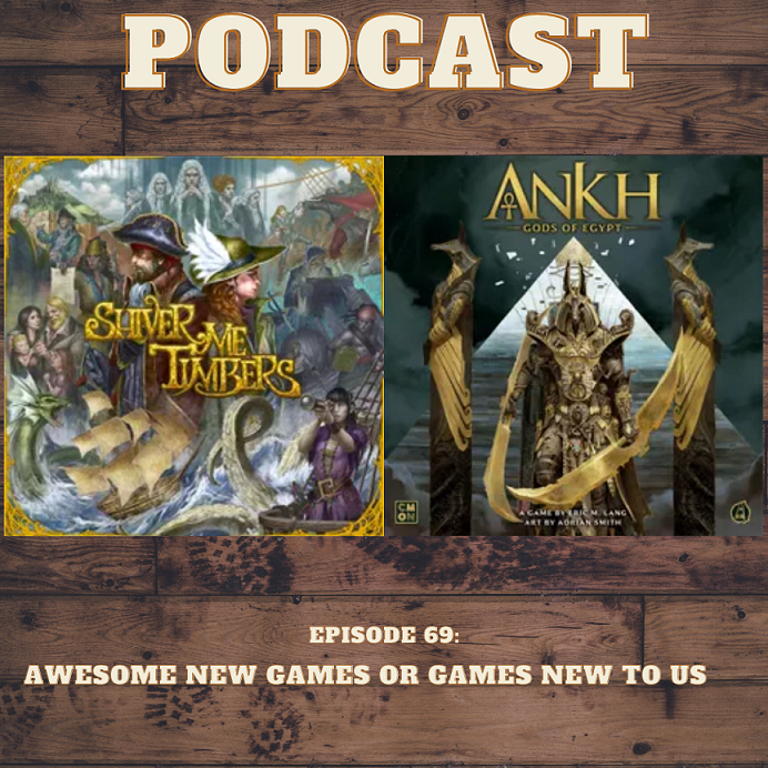 Episode 69: Awesome New Games or Games New to Us